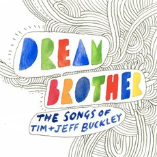 Dream Brother: The Songs Of Tim + Jeff Buckley