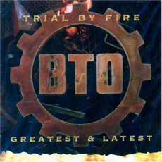 Trial By Fire: Greatest & Latest mp3 Artist Compilation by Bachman-Turner Overdrive