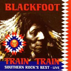 Train Train: Southern Rock's Best - Live mp3 Live by Blackfoot