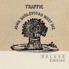 John Barleycorn Must Die (Deluxe Edition) mp3 Album by Traffic
