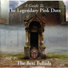 A Guide To The Legendary Pink Dots, Volume 1: The Best Ballads