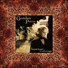 Burnt Toast And Offerings by Gretchen Peters