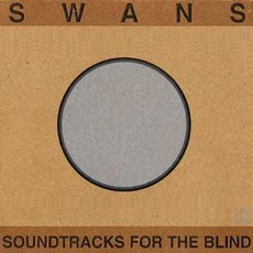 Soundtracks For The Blind mp3 Album by Swans