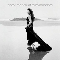 Closer: The Best Of Sarah McLachlan (Deluxe Edition)
