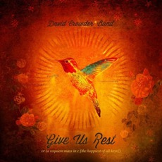 Give Us Rest Or (A Requiem Mass In C [The Happiest Of All Keys]) mp3 Album by David Crowder Band