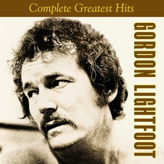 Complete Greatest Hits mp3 Artist Compilation by Gordon Lightfoot
