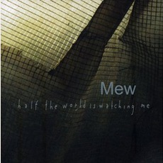 Half The World Is Watching Me (Re-Issue) mp3 Album by Mew