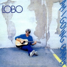 Am I Going Crazy? (Re-Issue) mp3 Album by Lobo