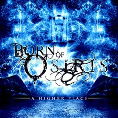 A Higher Place mp3 Album by Born Of Osiris