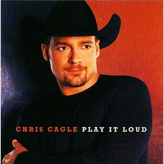 Play It Loud mp3 Album by Chris Cagle