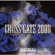 CROSS GATE 2008 ~chaotic sorrow~