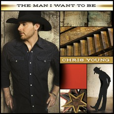 The Man I Want To Be mp3 Album by Chris Young