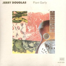 Plant Early mp3 Album by Jerry Douglas