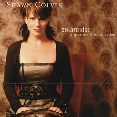 Polaroids: A Greatest Hits Collection by Shawn Colvin