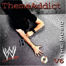 WWE: The Music, Volume 6: ThemeAddict