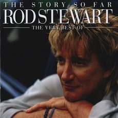 The Story So Far: The Very Best Of Rod Stewart mp3 Artist Compilation by Rod Stewart
