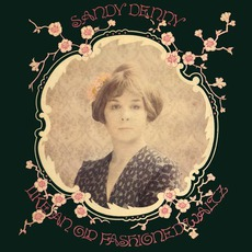 Like An Old Fashioned Waltz (Remastered) mp3 Album by Sandy Denny