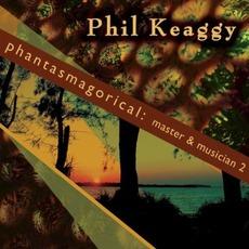 Phantasmagorical: Master & Musician 2 by Phil Keaggy