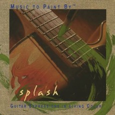 Music To Paint By: Splash mp3 Album by Phil Keaggy