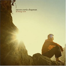 All Things New mp3 Album by Steven Curtis Chapman