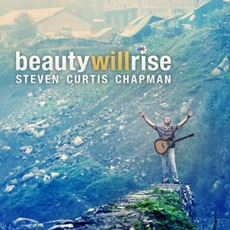 Beauty Will Rise mp3 Album by Steven Curtis Chapman
