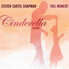 This Moment (Cinderella Edition) mp3 Album by Steven Curtis Chapman