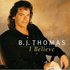 I Believe by B.J. Thomas