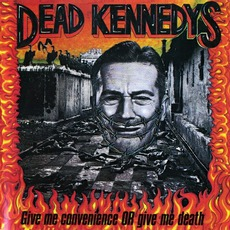 Give Me Convenience Or Give Me Death (Re-Issue) mp3 Artist Compilation by Dead Kennedys