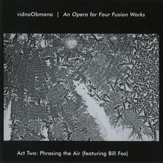 An Opera For Four Fusion Works (Act Two: Phrasing The Air)