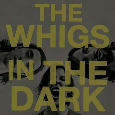 In The Dark mp3 Album by The Whigs