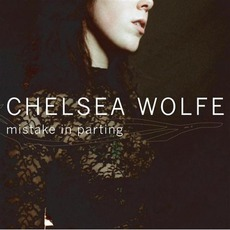 Mistake In Parting mp3 Album by Chelsea Wolfe