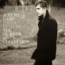 I Still Believe: The Number Ones Collection mp3 Artist Compilation by Jeremy Camp