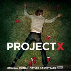 Project X mp3 Soundtrack by Various Artists