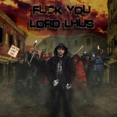 Fuck You Lord Lhus by Lord Lhus