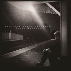 What The Night Delivers mp3 Album by Scott Matthews