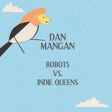 Robots vs. Indie Queens by Dan Mangan