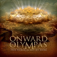 This World Is Not My Home mp3 Album by Onward To Olympas
