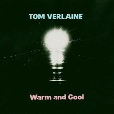 Warm And Cool (Re-Issue) by Tom Verlaine