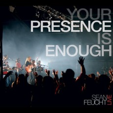 Your Presence Is Enough mp3 Album by Sean Feucht