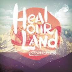 Heal Our Land mp3 Album by Planetshakers