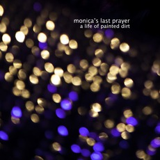 A Life Of Painted Dirt mp3 Album by Monica's Last Prayer