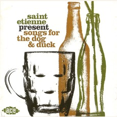 Saint Etienne Presents Songs For The Dog & Duck