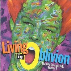 Living In Oblivion: The 80's Greatest Hits, Volume 4 by Various Artists