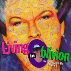 Living In Oblivion: The 80's Greatest Hits, Volume 5 by Various Artists