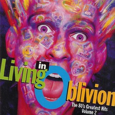 Living In Oblivion: The 80's Greatest Hits, Volume 2 by Various Artists