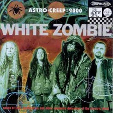 Astro-Creep: 2000: Songs Of Love, Destruction And Other Synthetic Delusions Of The Electric Head mp3 Album by White Zombie