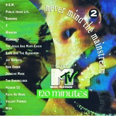 Never Mind The Mainstream: The Best Of MTV's 120 Minutes, Volume 2 by Various Artists
