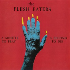A Minute To Pray, A Second To Die mp3 Album by The Flesh Eaters