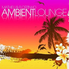 Ambient Lounge mp3 Album by Mathieu & Florzinho