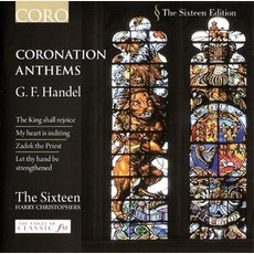 Coronation Anthems (The Sixteen, Feat. Conductor Harry Christophers) by Georg Friedrich Händel